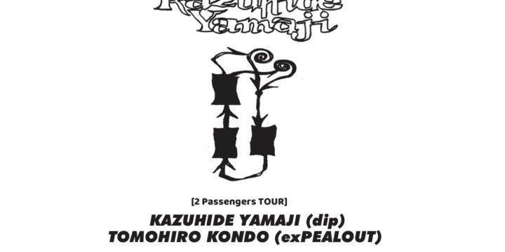 """2 Passengers""   ヤマジカズヒデ(dip)、近藤智洋(ex.PEALOUT)"